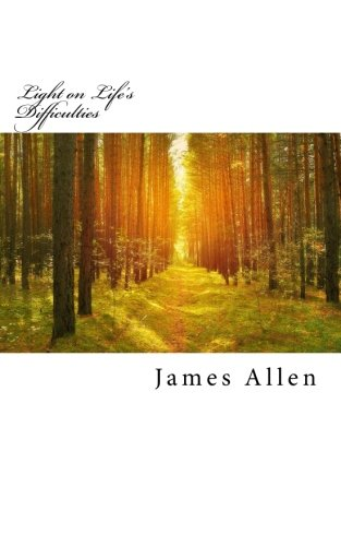 Download Light on Life's Difficulties: Original Unedited Edition (The James Allen Collection) (Volume 17) PDF