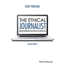 The Ethical Journalist: Making Responsible Decisions in the Digital Age