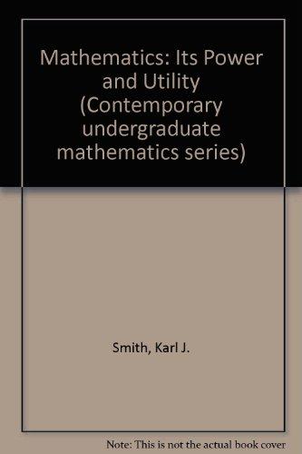 Mathematics: Its Power and Utility (Contemporary undergraduate mathematics series)