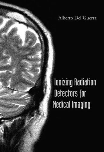 Ionizing Radiation Detectors For Medical Imaging por Del Guerra, Alberto (Univ Of Pisa, Italy)