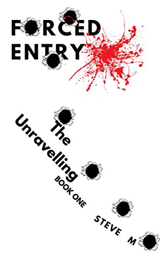 Forced Entry: The Unravelling (Book 1)