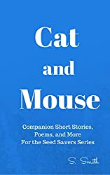 Cat and Mouse: Companion Short Stories, Poems, and More for the Seed Savers Series