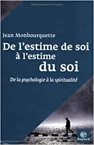 de l 39 estime de soi l 39 estime du soi de la psychologie la spiritualit jean monbourquette. Black Bedroom Furniture Sets. Home Design Ideas