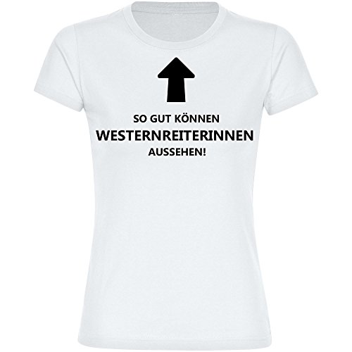 T-Shirt So gut können Westernreiterinnen aussehen! weiß Damen Gr. S bis 2XL