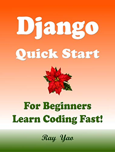 Django: quickstart guide, for beginners, learn coding fast! Django.