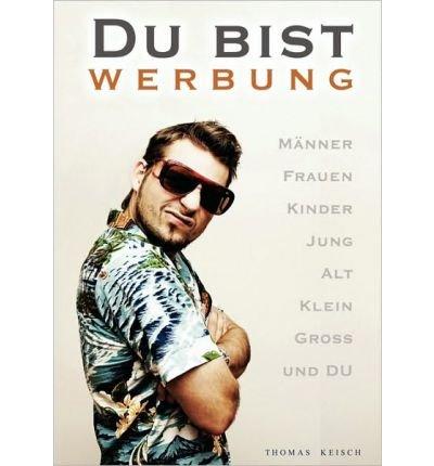 Read Online [ { DU BIST WERBUNG (GERMAN) } ] by Keisch, Thomas (AUTHOR) Dec-08-2008 [ Paperback ] PDF
