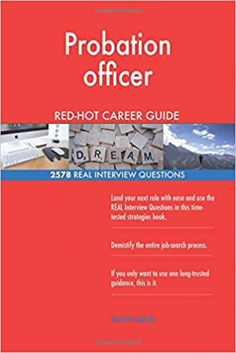 Probation officer RED-HOT Career Guide; 2578 REAL Interview ...