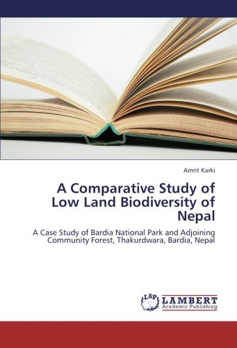 Read Online A Comparative Study of Low Land Biodiversity of Nepal: A Case Study of Bardia National Park and Adjoining Community Forest, Thakurdwara, Bardia, Nepal pdf epub