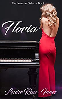 Floria: The Levanté Sisters Series - Book 1 by [Rose-Innes, Louise]