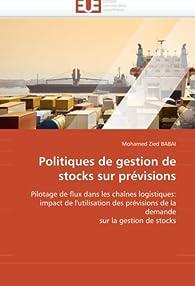 Politiques de gestion de stocks sur prévisions: Pilotage de flux dans les chaînes logistiques: impact de l''utilisation des prévisions de la demande sur la gestion de stocks par  Mohamed Zied  Babai
