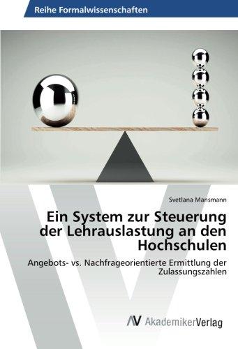 Download Ein System zur Steuerung der Lehrauslastung an den Hochschulen: Angebots- vs. Nachfrageorientierte Ermittlung der Zulassungszahlen (German Edition) PDF