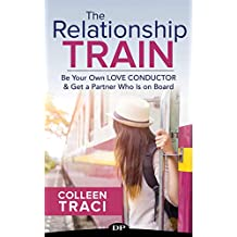 The Relationship Train: The Relationship Train Be Your Own Love Conductor & Get a Partner Who Is on Board