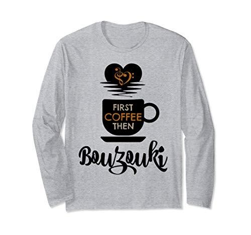 First Coffee Then Bouzouki Music Lover Bouzoukist Unisex Long Sleeve T-Shirt