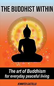 The Buddhist Within: The art of Buddhism for everyday peaceful living