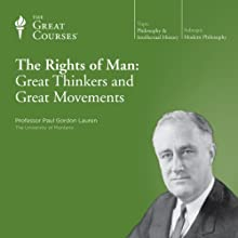 The Rights of Man: Great Thinkers and Great Movements Lecture by  The Great Courses Narrated by Professor Paul Gordon Lauren