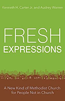 Download for free Fresh Expressions: A New Kind of Methodist Church For People Not In Church