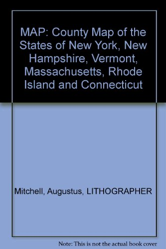 MAP: County Map of the States of New York, New Hampshire, Vermont, Massachusetts, Rhode Island and Connecticut
