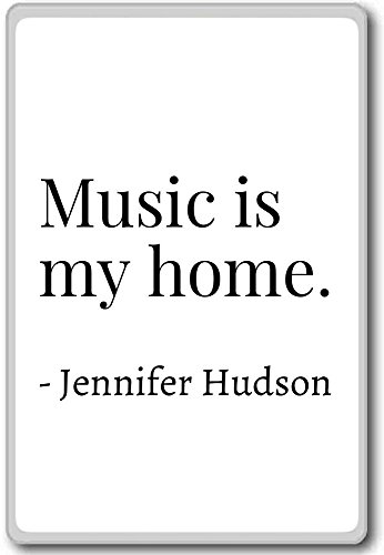 Music is my home. - Jennifer Hudson - quotes fridge magnet, White