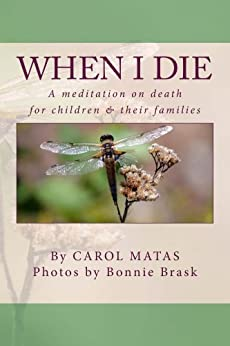 When I Die: A meditation on death for children & their families by [Matas, Carol]