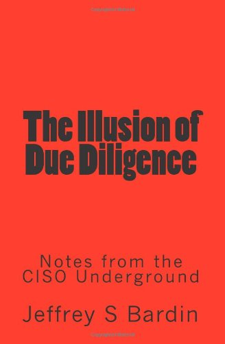The Illusion of Due Diligence: Notes from the CISO Underground
