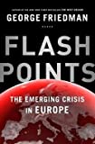 George Friedman: Flashpoints : The Emerging Crisis in Europe (Hardcover); 2015 Edition