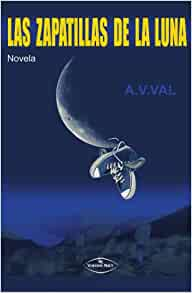 LAS ZAPATILLAS DE LA LUNA (Spanish Edition): A.V. Val: 9788498210354