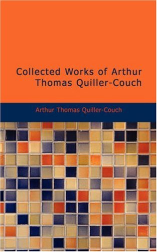 Collected Works of Arthur Thomas Quiller-Couch