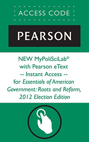 NEW MyPoliSciLab® with Pearson eText -- Instant Access -- for Essentials of American Government: Roots and Reform, 2012 Election Edition (American Government Roots And Reform 2012 Election Edition)