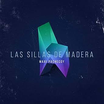 Las Sillas de Madera by Maxi Pachecoy on Amazon Music - Amazon.com