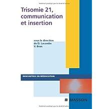 TRISOMIE 21 COMMUNICATION ET INSERTION