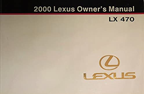 2000 lexus lx470 lx 470 owners manual lexus amazon com books rh amazon com lexus lx470 owners manual 1999 lx470 owners manual