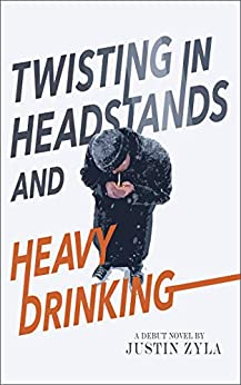 Twisting in Headstands and Heavy Drinking by [Zyla, Justin]
