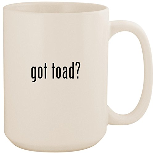 got toad? - White 15oz Ceramic Coffee Mug