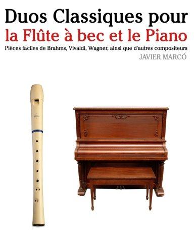 Duos Classiques pour la Flûte à bec Alto et le Piano: Pièces faciles de Brahms, Vivaldi, Wagner, ainsi que d'autres compositeurs (French Edition) by CreateSpace Independent Publishing Platform