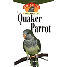 The Quaker Parrot: An Owner's Guide to a Happy Healthy Pet