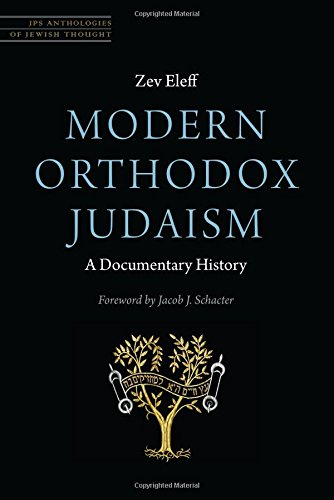 Modern Orthodox Judaism: A Documentary History (JPS Anthologies of Jewish Thought): Zev Eleff, Dr. Jacob J Schacter Ph.D: 9780827612570: Amazon.com: Books