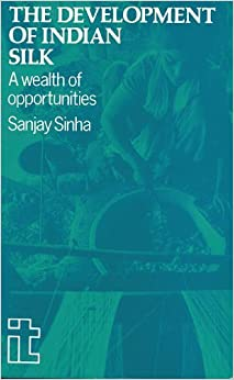 Book The Development of Indian Silk: A Wealth of Opportunities by Sinha, Sanjay (1990)