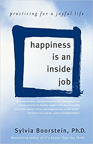 Amazon.com: Happiness Is An Inside Job: Practicing For A Joyful Life  (9780345481320): Sylvia Boorstein Ph.D.: Books