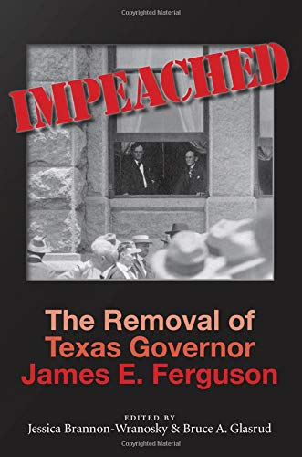 Impeached: The Removal of Texas Governor James E. Ferguson (Centennial Series of the Association of Former Students, Texas A&M University)