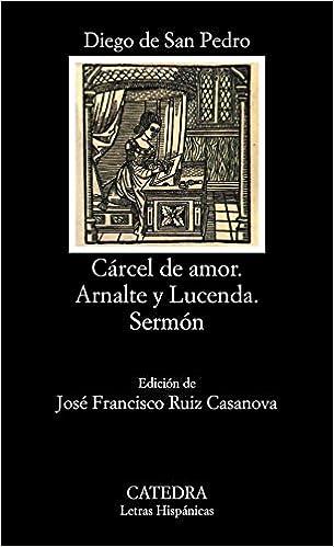 Cárcel de amor; Arnalte y Lucenda; Sermón Letras Hispánicas ...
