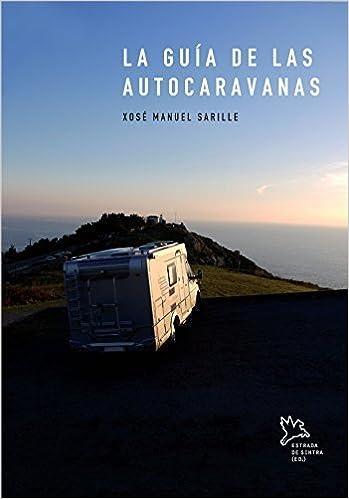 La guía de las autocaravanas by Xosé Manuel Sarille Fernández 2014-02-01: Amazon.es: Xosé Manuel Sarille Fernández: Libros
