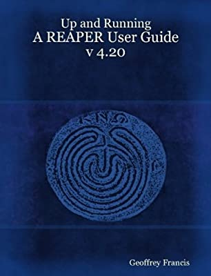 up and running a reaper user guide geoffrey francis amazon com books rh amazon com reaper user guide pdf up and running reaper user guide