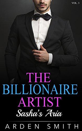 Sasha's Aria: (The Billionaire Artist, Book Three) (A Billionaire Romance 3)