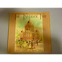The Fantastic Fair: The Story of the California Midwinter International Exposition Golden Gate Park, San Francisco, 1894