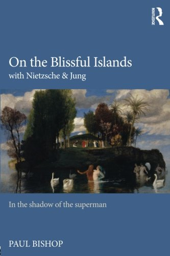 On the Blissful Islands with Nietzsche & Jung: In the shadow of the superman