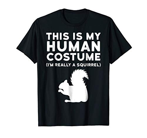 This Is My Human Costume I'm Really A Squirrel Shirt -