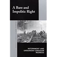 A Bare and Impolitic Right: Internment and Ukrainian-Canadian Redress