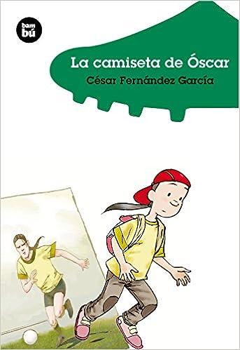 La camiseta de Oscar (Jovenes lectores): Cesar Fernandez Garcia: 9788483430132: Amazon.com: Books