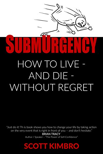 Submurgency: How To Live - And Die - Without Regret by Scott Kimbro ebook deal