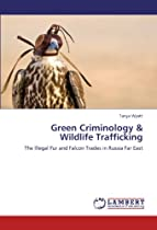 Green Criminology & Wildlife Trafficking: The Illegal Fur and Falcon Trades in Russia Far East